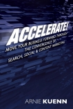 Accelerate! Move Your Business Forward Through the Convergence of Search, Social & Content Marketing